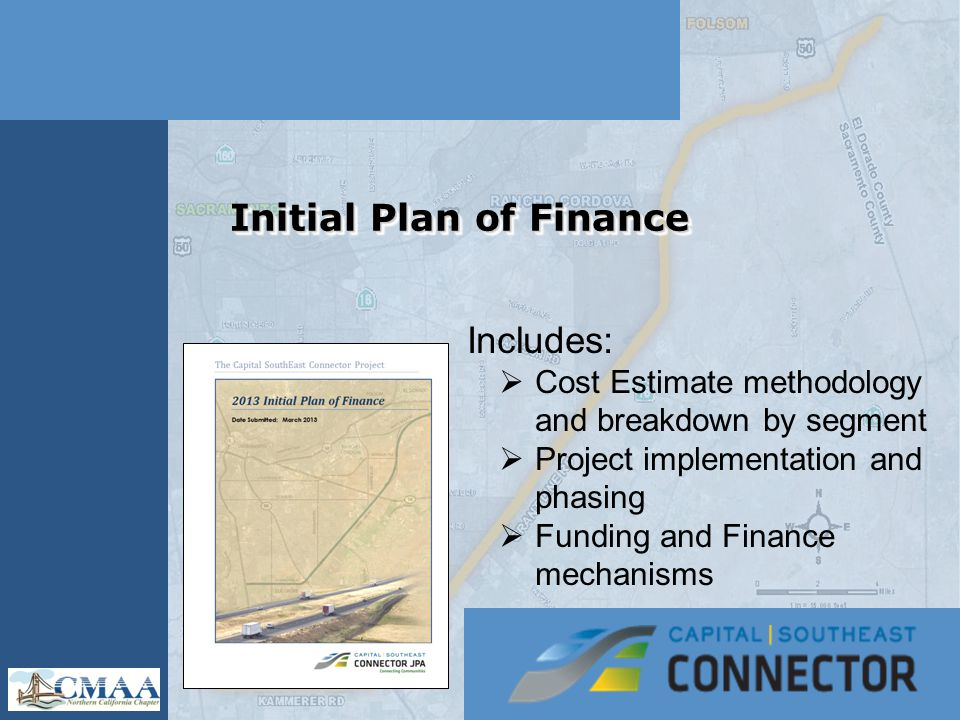 Initial Plan of Finance Includes:  Cost Estimate methodology and breakdown by segment  Project implementation and phasing  Funding and Finance mechanisms