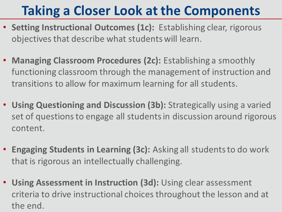 Taking a Closer Look at the Components Setting Instructional Outcomes (1c): Establishing clear, rigorous objectives that describe what students will l