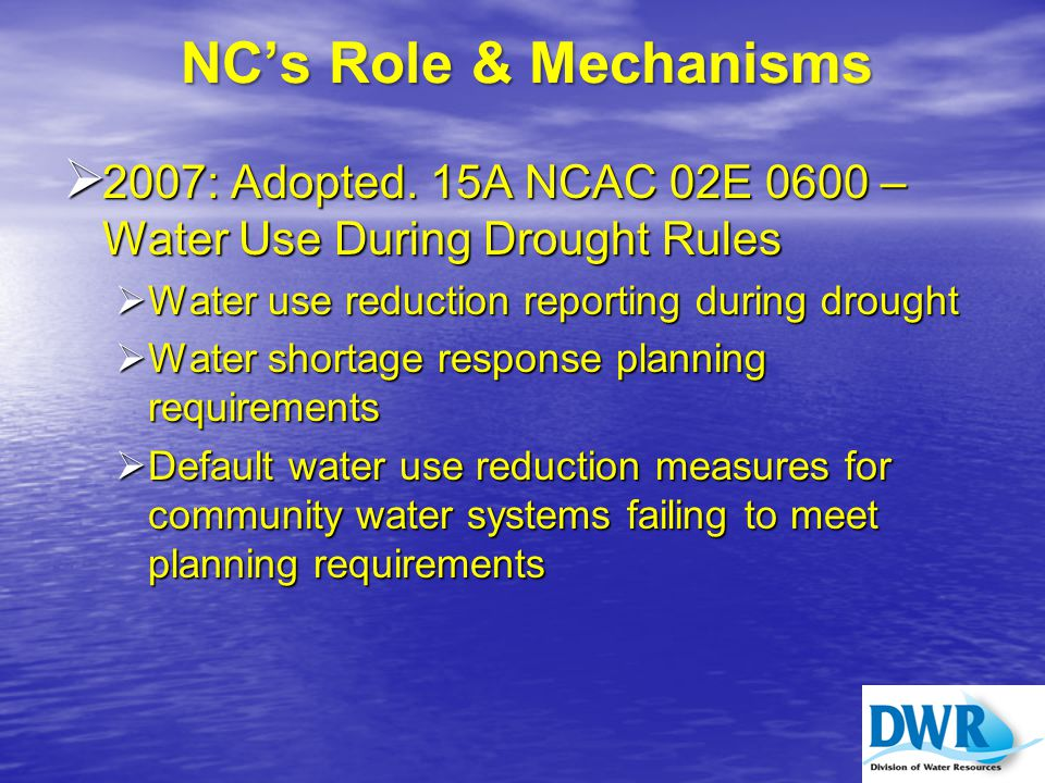 Water Use Reduction Reporting During Drought  15A NCAC 02E.0605 (1)  Requires publicly and privately owned water systems to report the implementation of mandatory water conservation measures to DENR within 72 hours of their initial enactment.