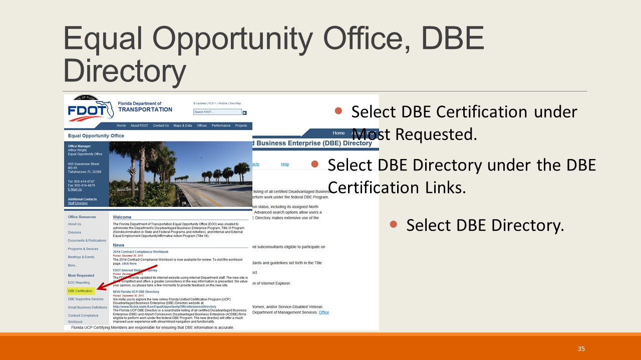 Equal Opportunity Office, DBE Directory Select DBE Directory under the DBE Certification Links. Select DBE Certification under Most Requested. Select