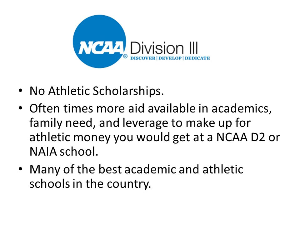 No Athletic Scholarships. Often times more aid available in academics, family need, and leverage to make up for athletic money you would get at a NCAA