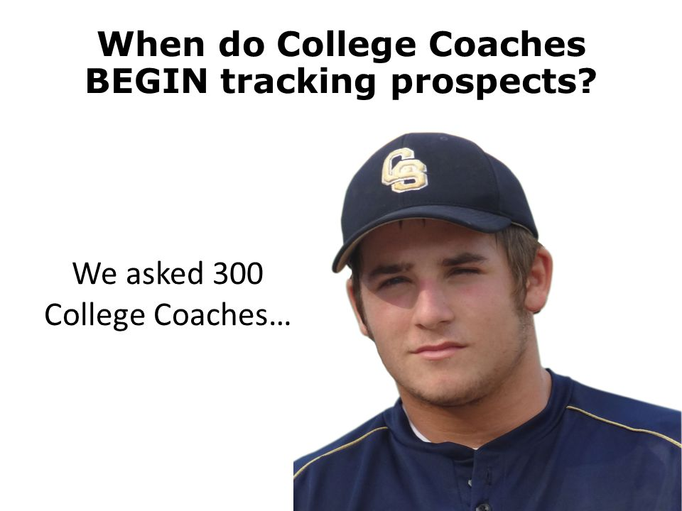 We asked 300 College Coaches… When do College Coaches BEGIN tracking prospects?