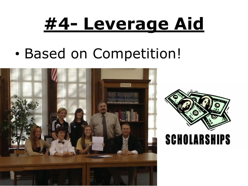 #4- Leverage Aid Based on Competition!