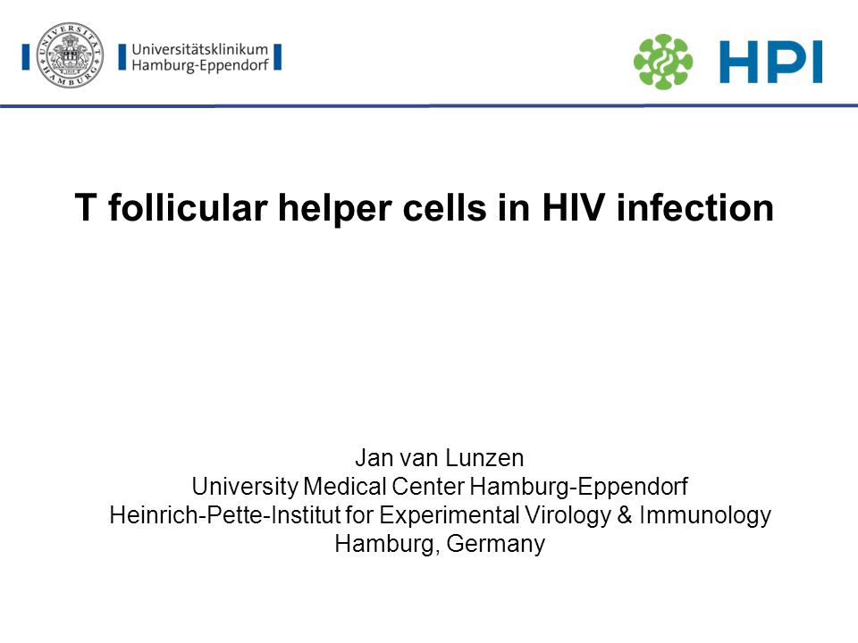 T follicular helper cells in HIV infection Jan van Lunzen University Medical Center Hamburg-Eppendorf Heinrich-Pette-Institut for Experimental Virolog