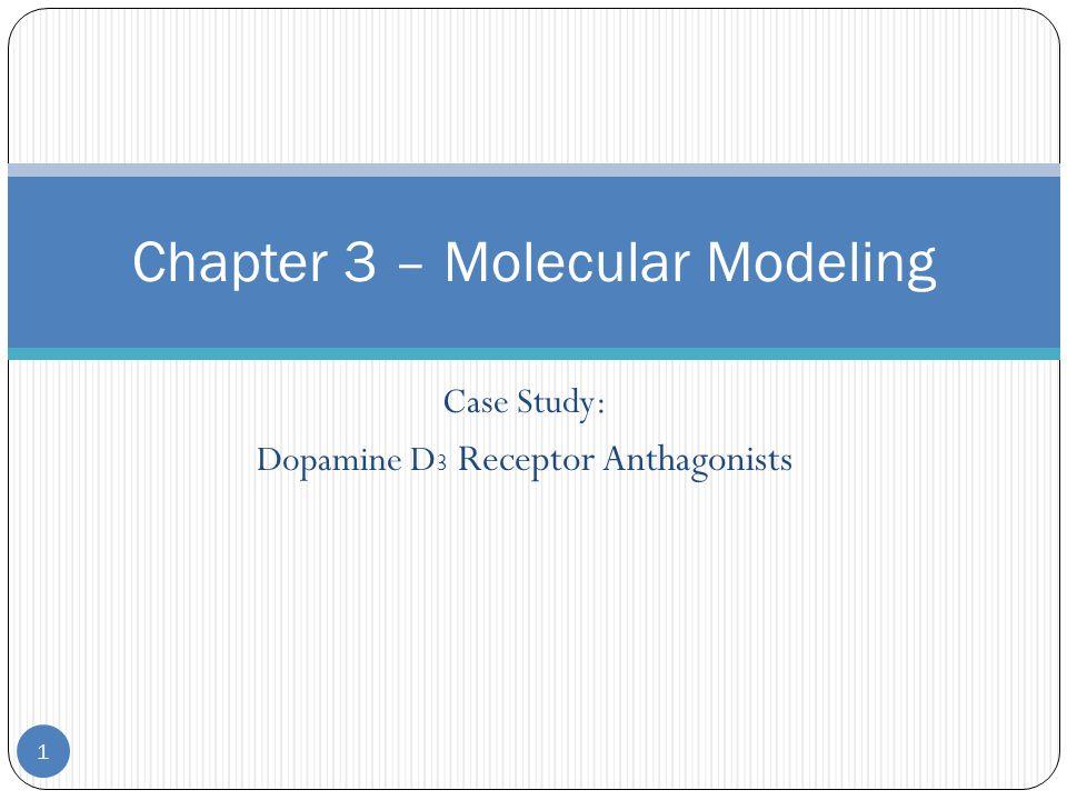 Case Study: Dopamine D 3 Receptor Anthagonists Chapter 3 – Molecular Modeling 1