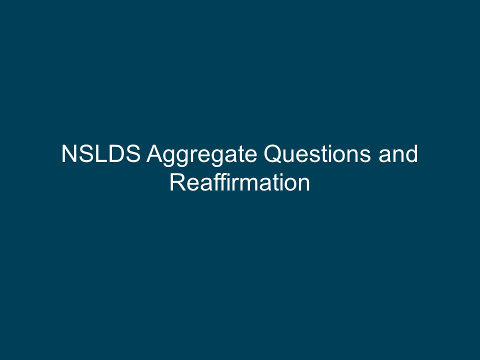 NSLDS Aggregate Questions and Reaffirmation