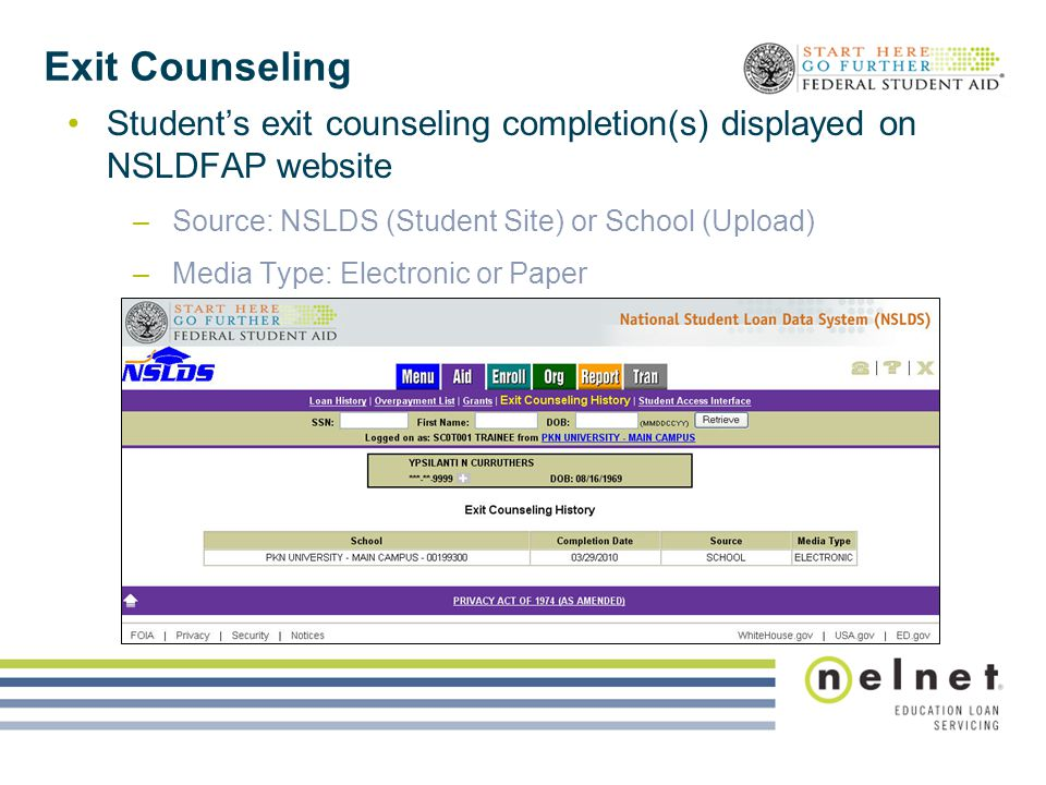 Exit Counseling Student's exit counseling completion(s) displayed on NSLDFAP website –Source: NSLDS (Student Site) or School (Upload) –Media Type: Ele