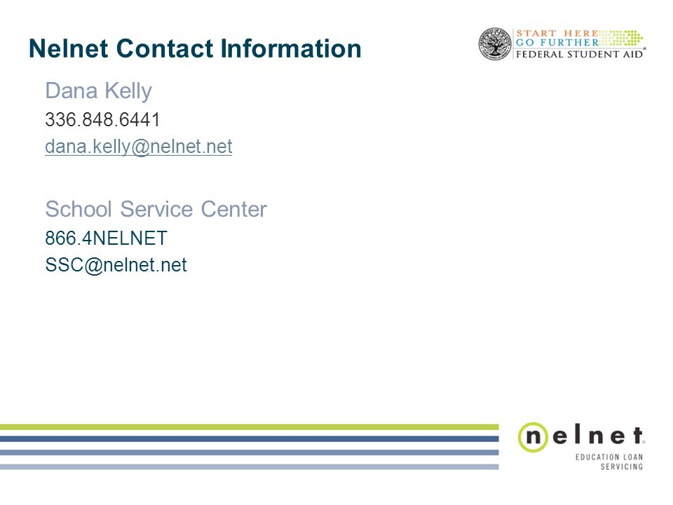 Nelnet Contact Information Dana Kelly 336.848.6441 dana.kelly@nelnet.net School Service Center 866.4NELNET SSC@nelnet.net