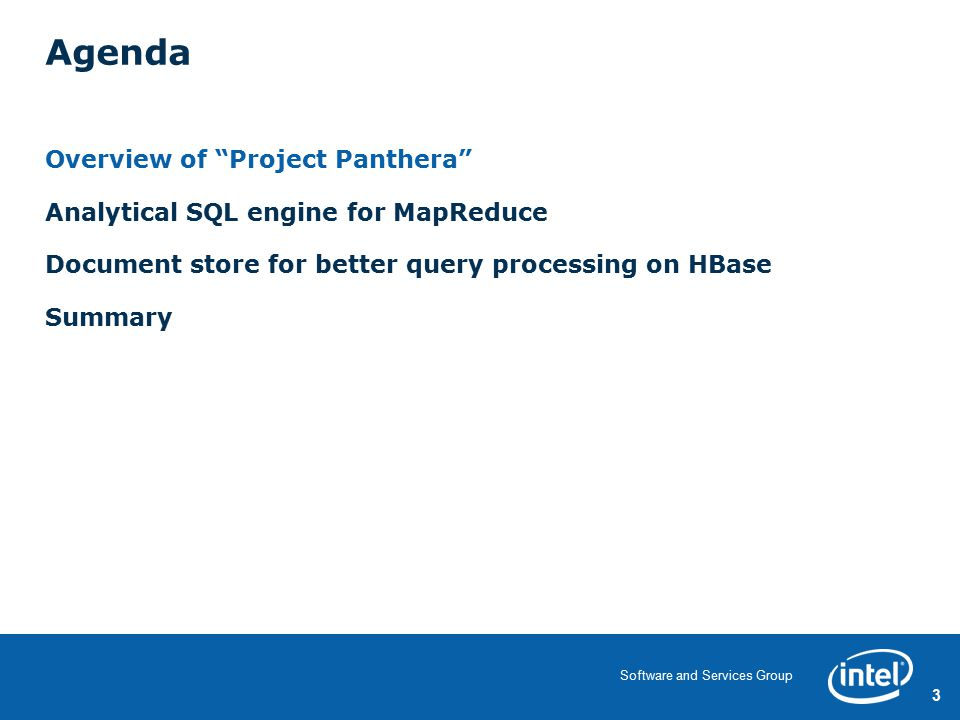 3 Software and Services Group Agenda Overview of Project Panthera Analytical SQL engine for MapReduce Document store for better query processing on HBase Summary 3