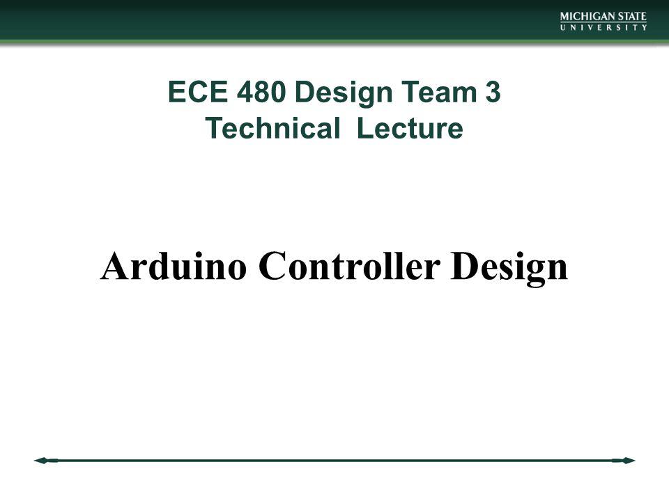 ECE 480 Design Team 3 Technical Lecture Arduino Controller Design