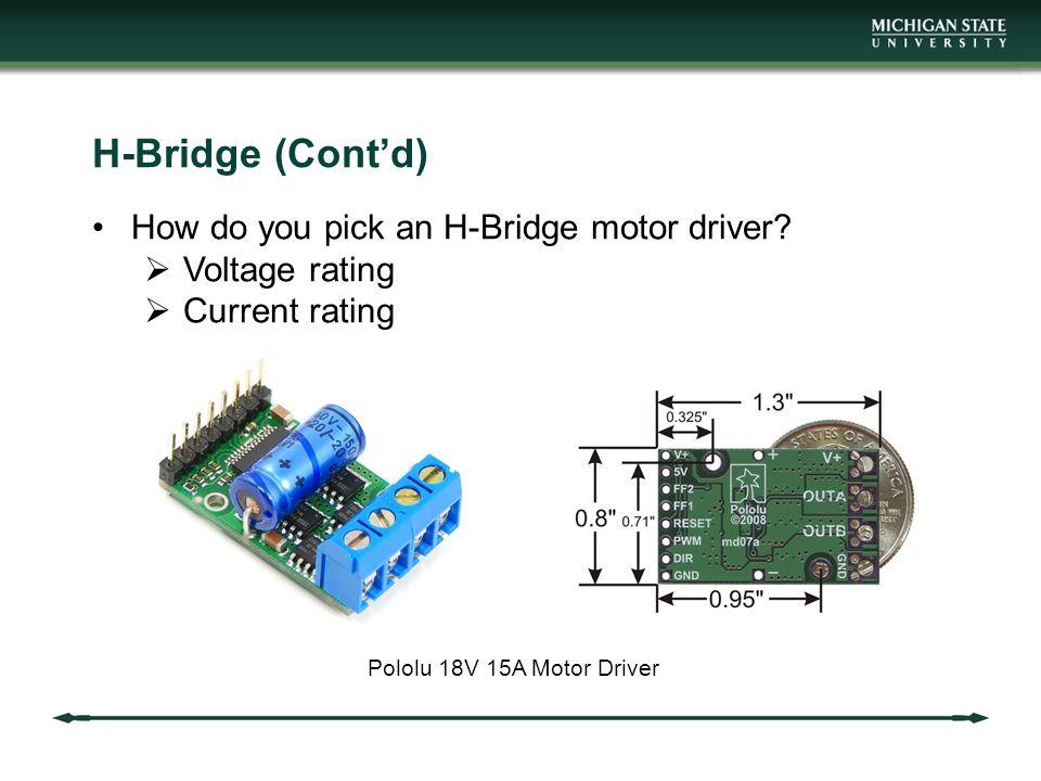 H-Bridge (Cont'd) How do you pick an H-Bridge motor driver.