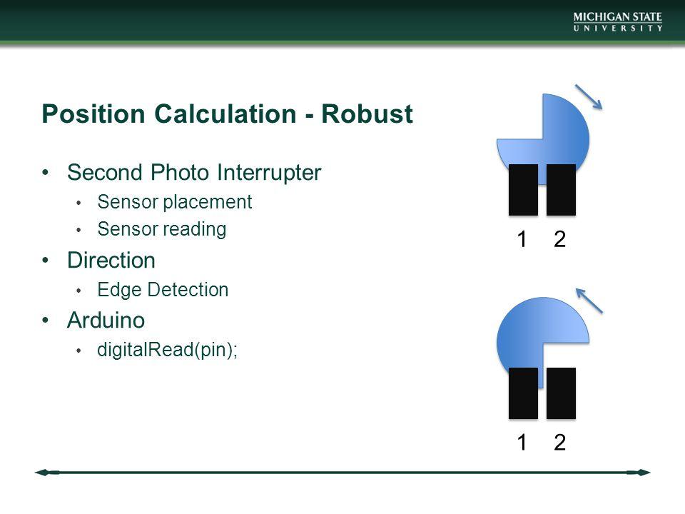 Position Calculation - Robust Second Photo Interrupter Sensor placement Sensor reading Direction Edge Detection Arduino digitalRead(pin); 12 12