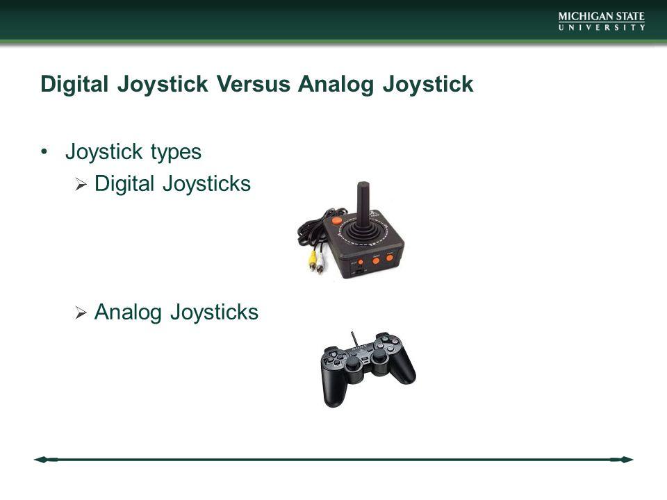 Digital Joystick Versus Analog Joystick Joystick types  Digital Joysticks  Analog Joysticks