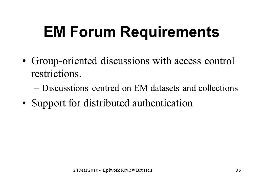 EM Forum Requirements Group-oriented discussions with access control restrictions. –Discusstions centred on EM datasets and collections Support for di