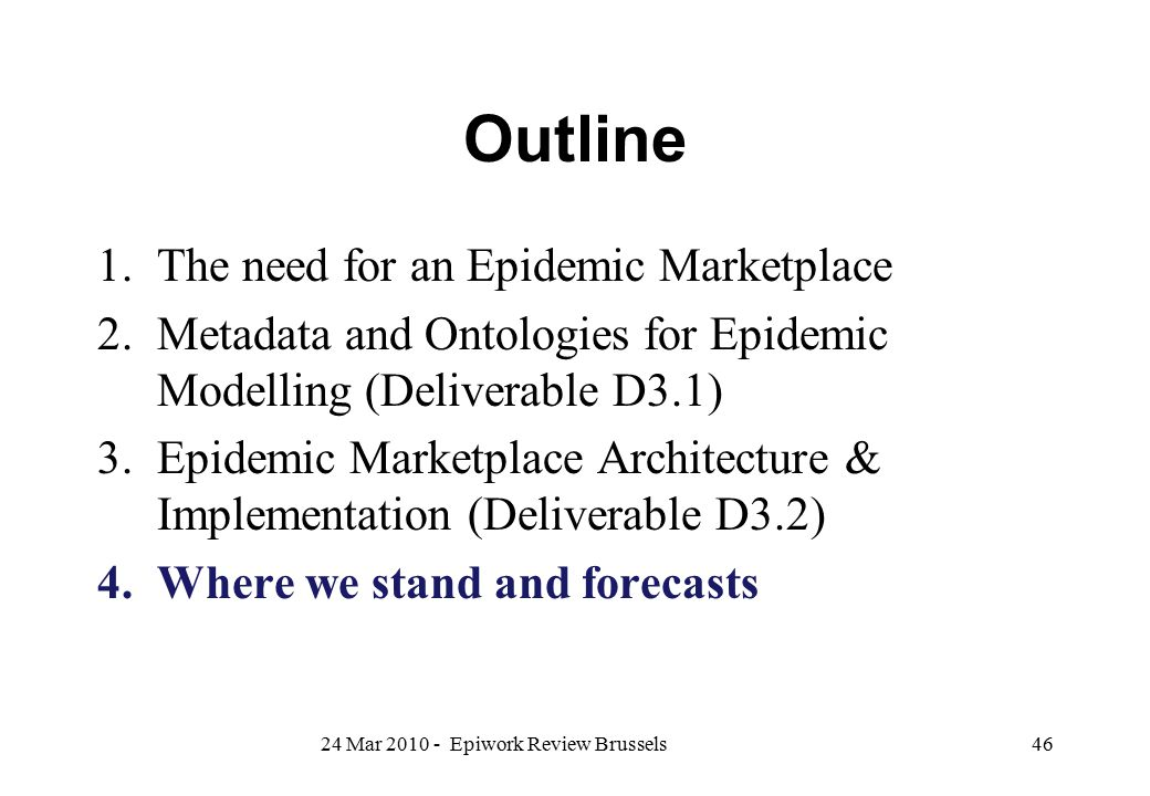 Outline 1.The need for an Epidemic Marketplace 2.Metadata and Ontologies for Epidemic Modelling (Deliverable D3.1) 3.Epidemic Marketplace Architecture