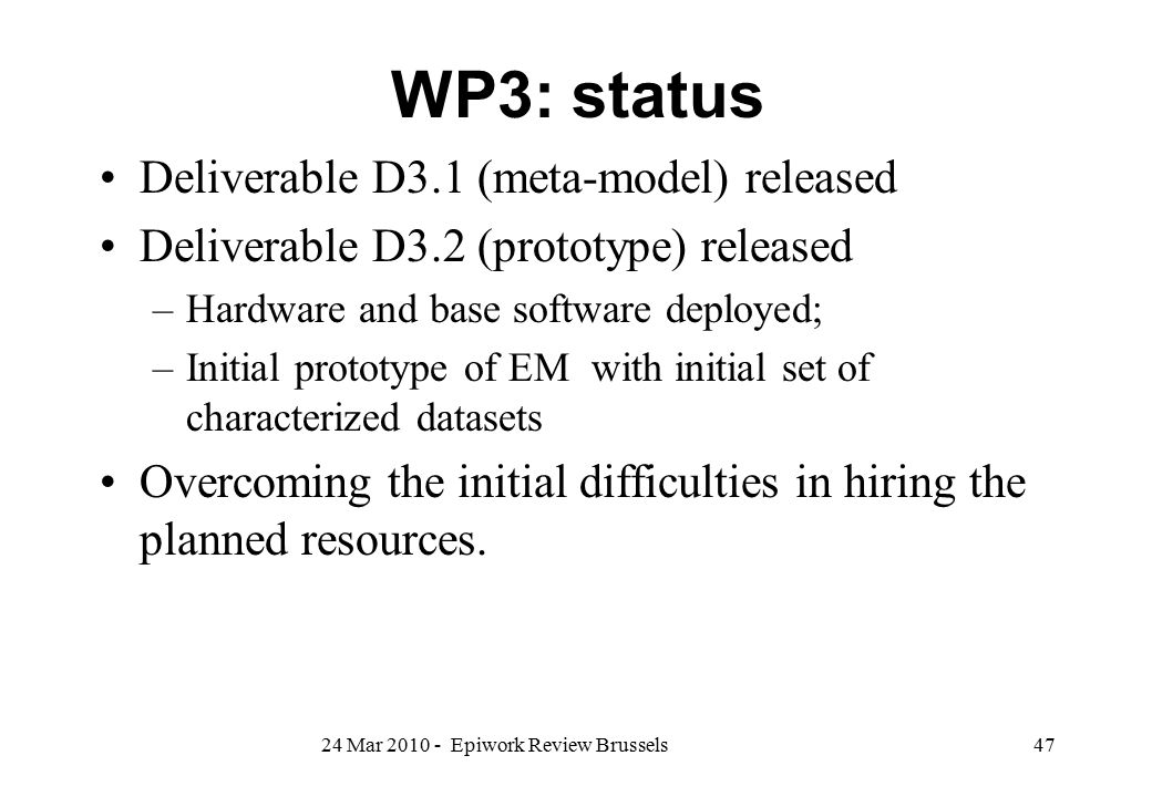 WP3: status Deliverable D3.1 (meta-model) released Deliverable D3.2 (prototype) released –Hardware and base software deployed; –Initial prototype of E