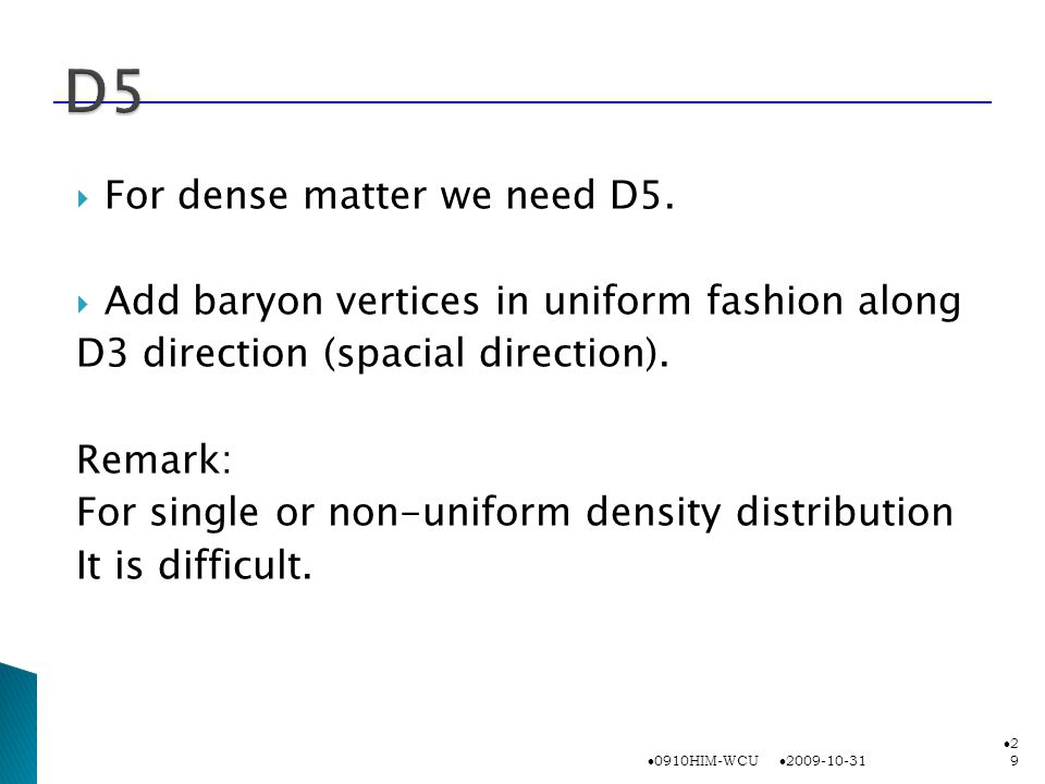  For dense matter we need D5.