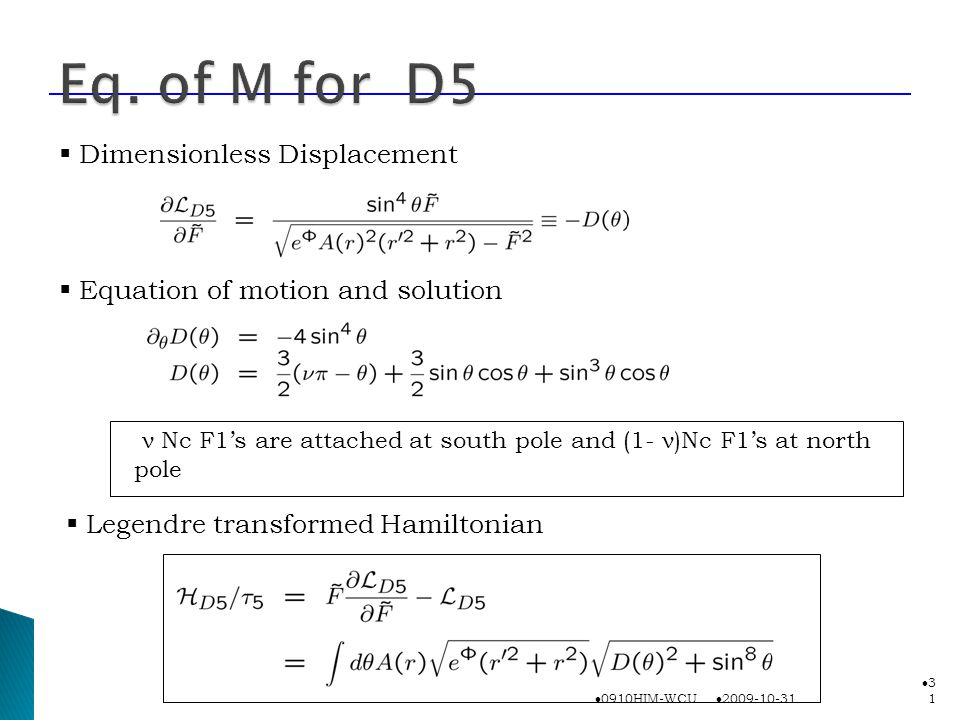 ν Nc F1's are attached at south pole and (1- ν)Nc F1's at north pole 2009-10-31 0910HIM-WCU 3131  Dimensionless Displacement  Equation of motion and solution  Legendre transformed Hamiltonian