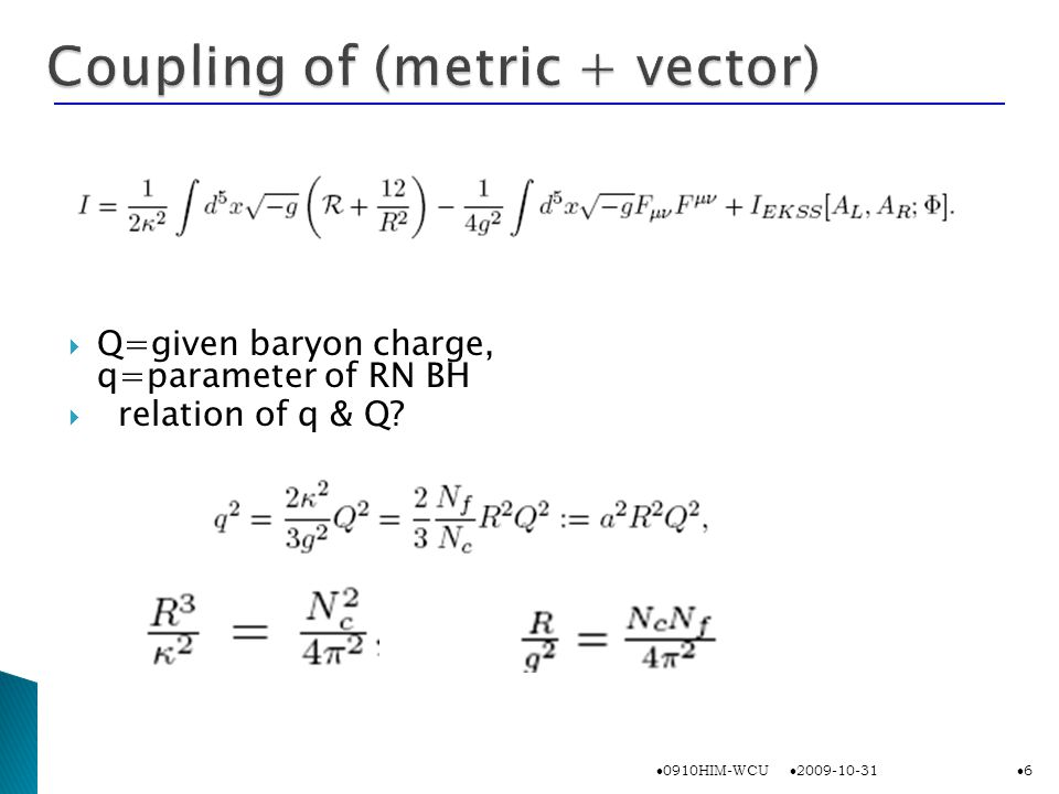  Q=given baryon charge, q=parameter of RN BH  relation of q & Q 2009-10-31 0910HIM-WCU 6