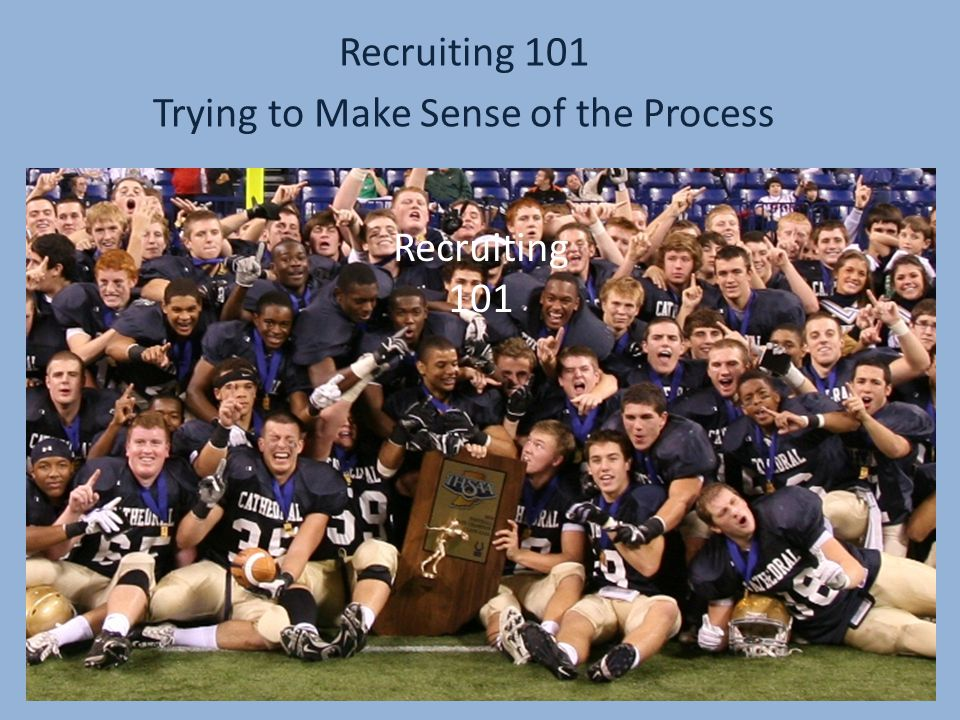 Recruiting 101 Trying to Make Sense of the Process Recruiting 101