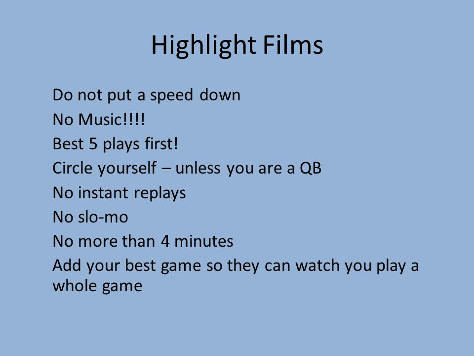 Highlight Films Do not put a speed down No Music!!!! Best 5 plays first! Circle yourself – unless you are a QB No instant replays No slo-mo No more th