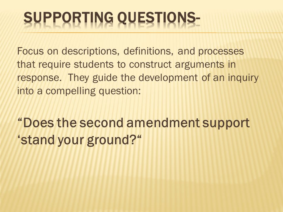 Focus on descriptions, definitions, and processes that require students to construct arguments in response.