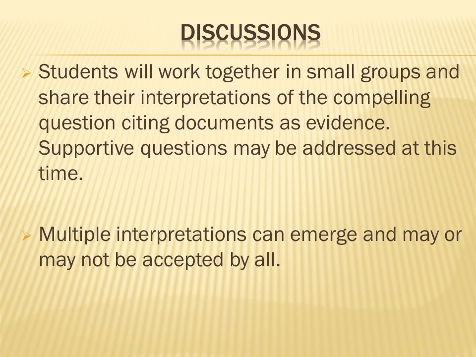  Students will work together in small groups and share their interpretations of the compelling question citing documents as evidence.