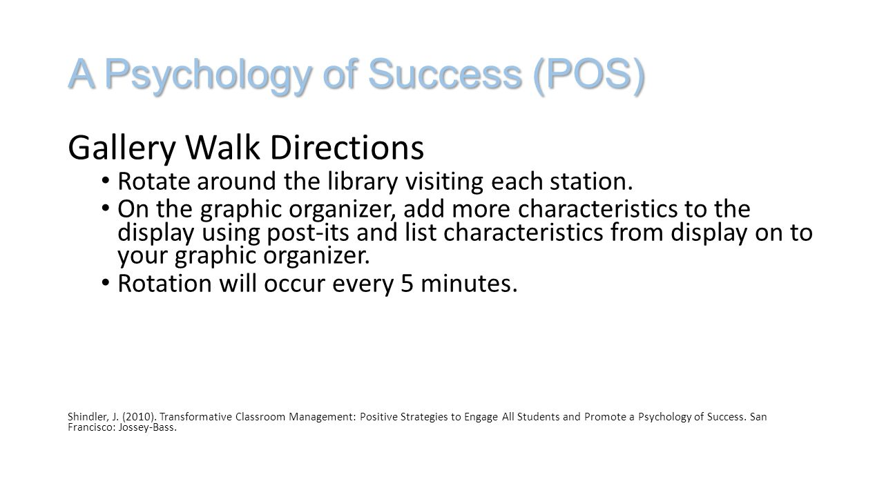 A Psychology of Success (POS) Gallery Walk Directions Rotate around the library visiting each station. On the graphic organizer, add more characterist
