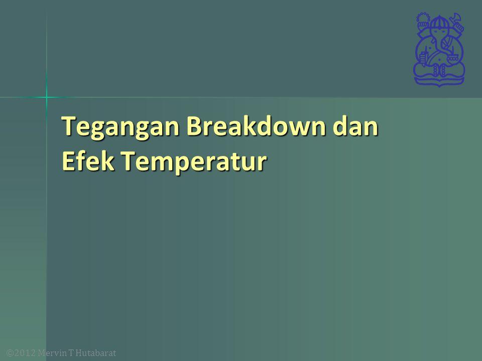 ©2012 Mervin T Hutabarat Tegangan Breakdown dan Efek Temperatur