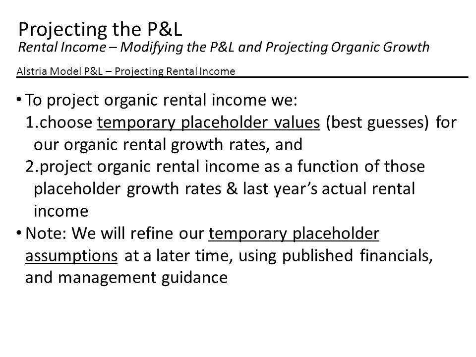 Projecting the P&L Rental Income – Modifying the P&L and Projecting Organic Growth Alstria Model P&L – Projecting Rental Income To project organic ren