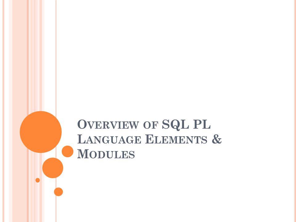 O VERVIEW OF SQL PL L ANGUAGE E LEMENTS & M ODULES