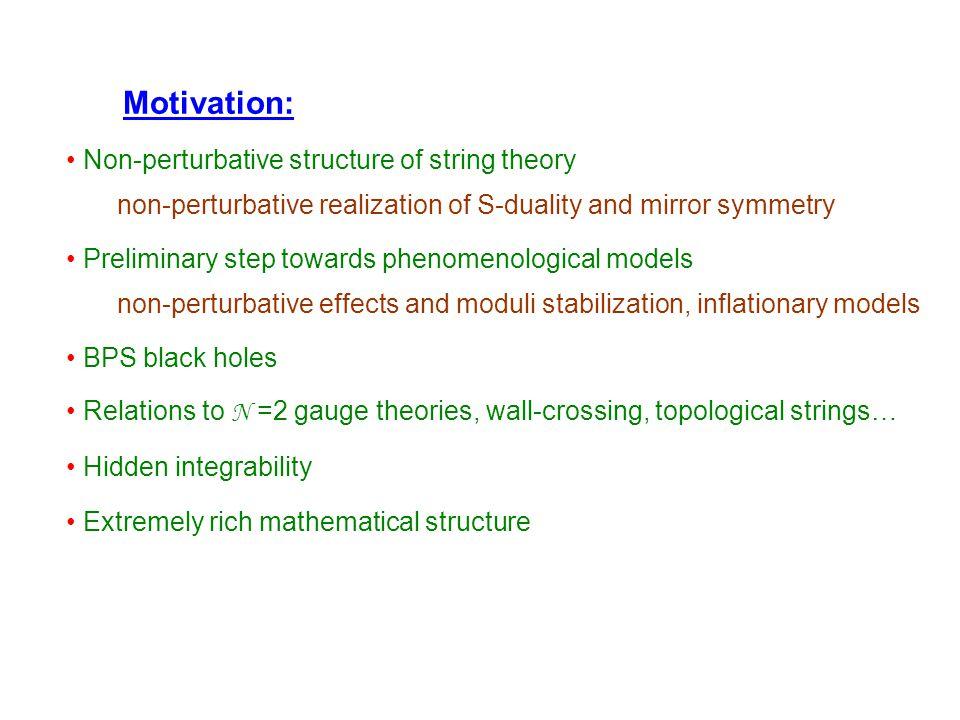 Motivation: Non-perturbative structure of string theory non-perturbative realization of S-duality and mirror symmetry Preliminary step towards phenome