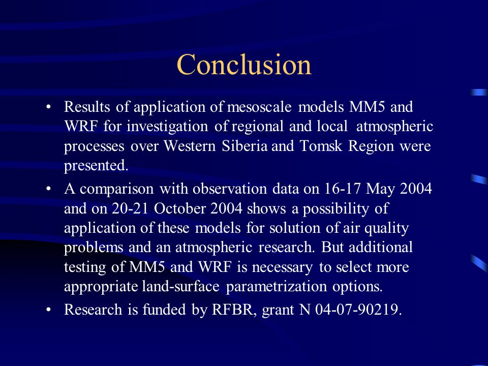 Conclusion Results of application of mesoscale models MM5 and WRF for investigation of regional and local atmospheric processes over Western Siberia and Tomsk Region were presented.
