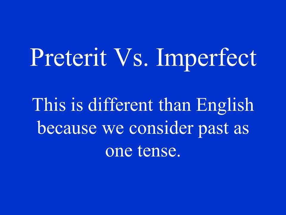 Imperfect For telling time. Example: Eran las dos de la mañana.