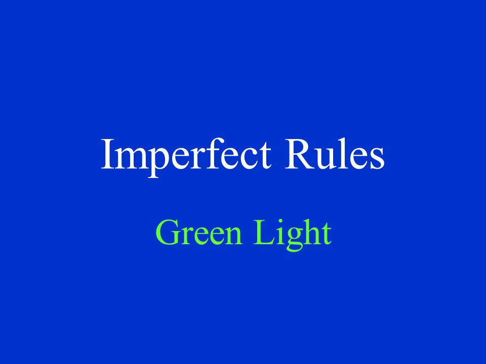 Imperfect Rules Green Light