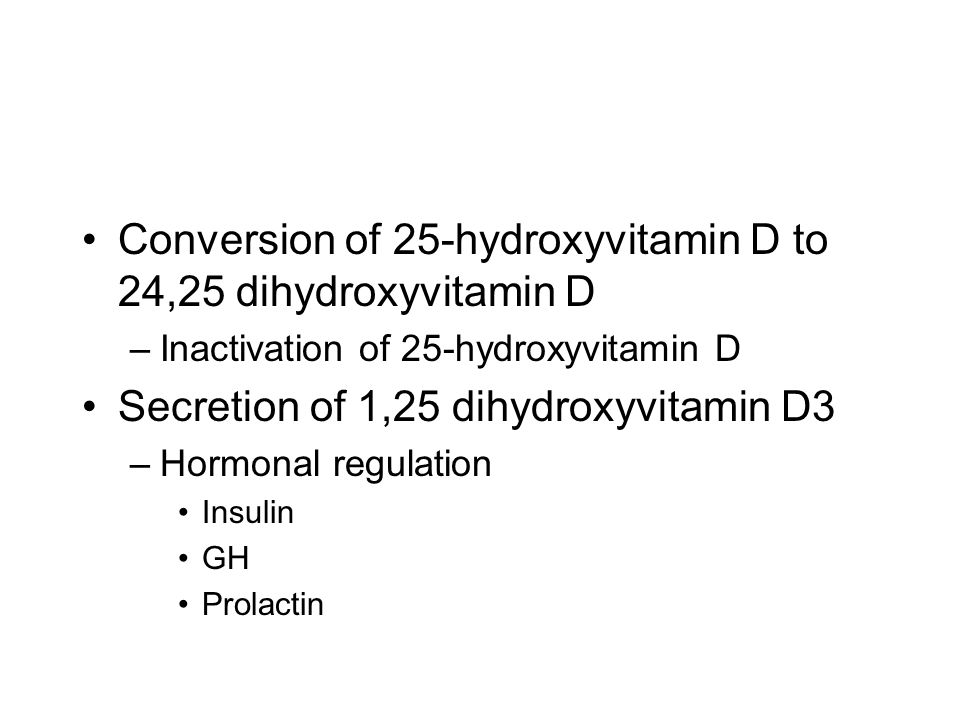 Conversion of 25-hydroxyvitamin D to 24,25 dihydroxyvitamin D –Inactivation of 25-hydroxyvitamin D Secretion of 1,25 dihydroxyvitamin D3 –Hormonal regulation Insulin GH Prolactin
