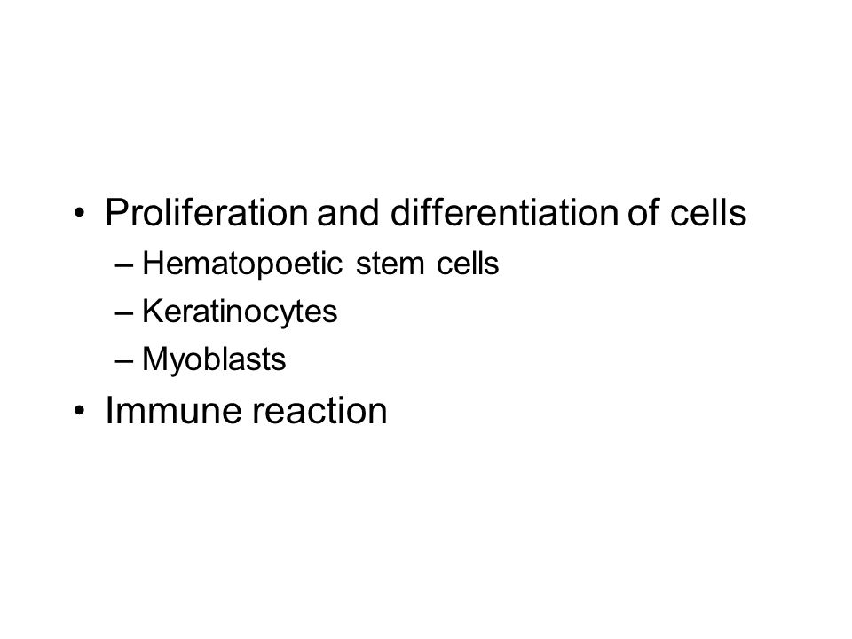 Proliferation and differentiation of cells –Hematopoetic stem cells –Keratinocytes –Myoblasts Immune reaction