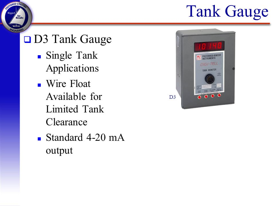 Tank Gauge q D3 Tank Gauge n Single Tank Applications n Wire Float Available for Limited Tank Clearance n Standard 4-20 mA output D3