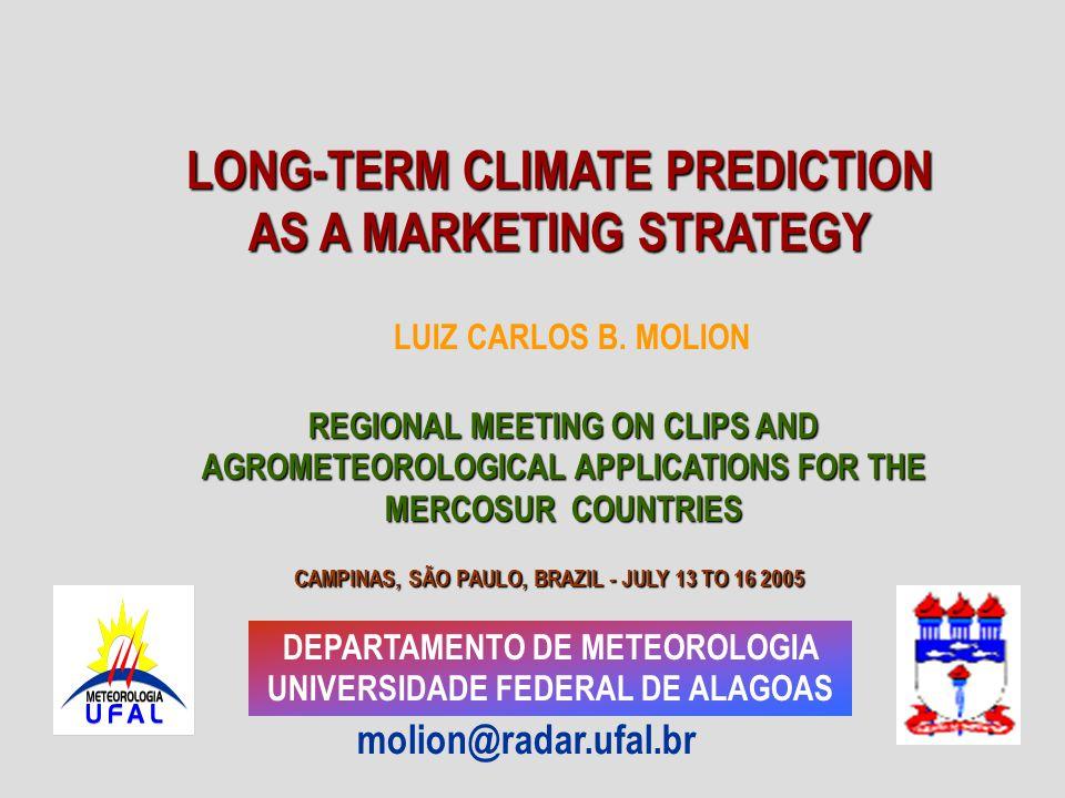 DEPARTAMENTO DE METEOROLOGIA UNIVERSIDADE FEDERAL DE ALAGOAS molion@radar.ufal.br REGIONAL MEETING ON CLIPS AND AGROMETEOROLOGICAL APPLICATIONS FOR THE MERCOSUR COUNTRIES LUIZ CARLOS B.