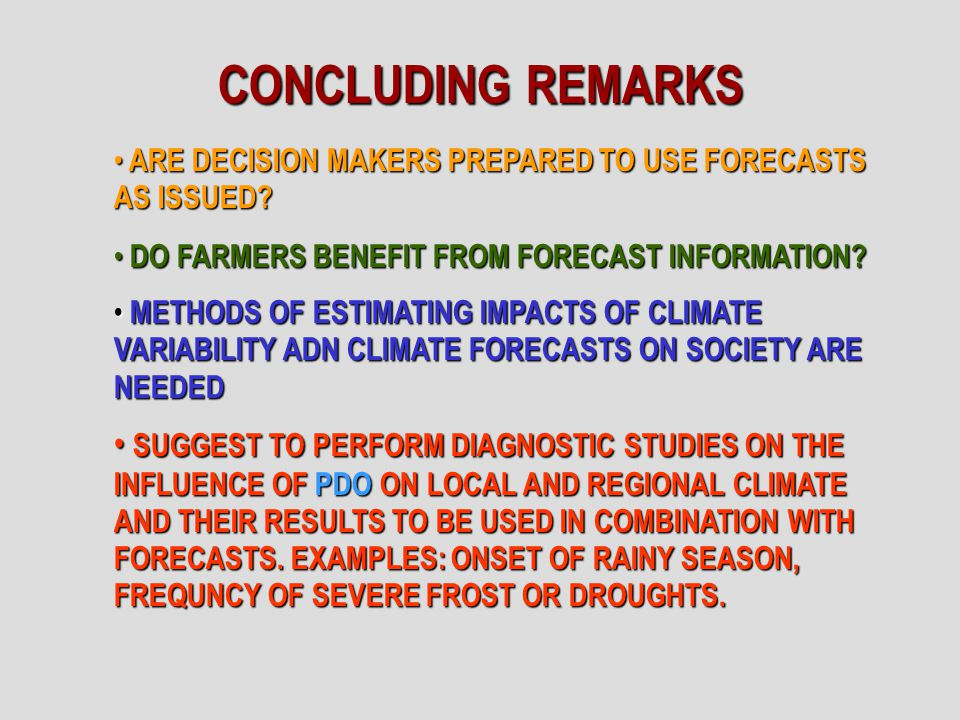 SUGGEST TO PERFORM DIAGNOSTIC STUDIES ON THE INFLUENCE OF PDO ON LOCAL AND REGIONAL CLIMATE AND THEIR RESULTS TO BE USED IN COMBINATION WITH FORECASTS.
