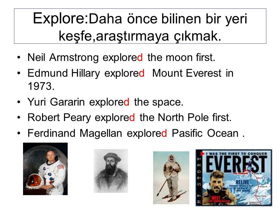 Explore: Daha önce bilinen bir yeri keşfe,araştırmaya çıkmak.
