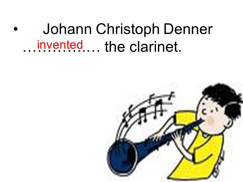 Johann Christoph Denner ………….… the clarinet. invented