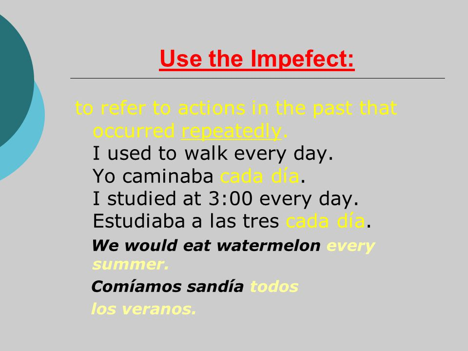 Use the Impefect: to refer to actions in the past that occurred repeatedly.