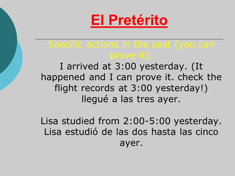 El Pretérito Specific actions in the past (you can prove it).