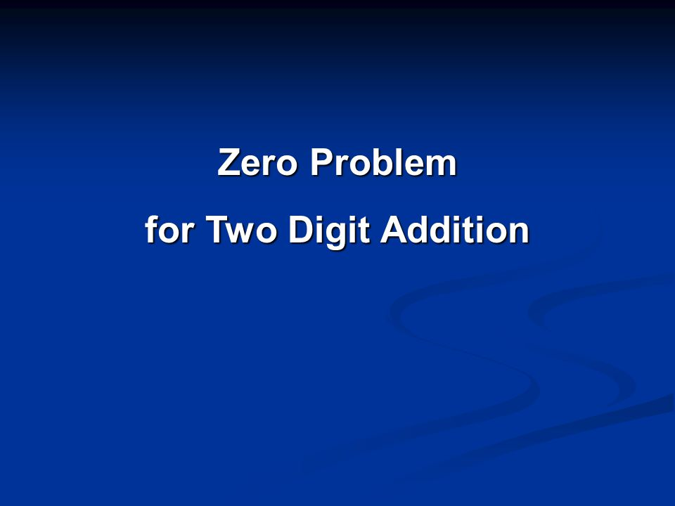 Zero Problem for Two Digit Addition