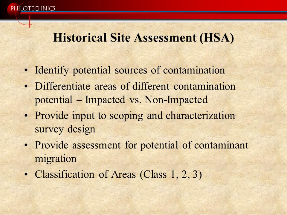 PHILOTECHNICS Historical Site Assessment (HSA) Identify potential sources of contamination Differentiate areas of different contamination potential –