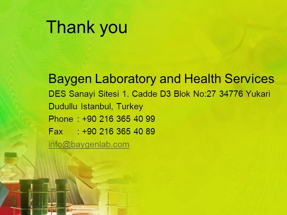 Thank you Baygen Laboratory and Health Services DES Sanayi Sitesi 1. Cadde D3 Blok No:27 34776 Yukari Dudullu Istanbul, Turkey Phone: +90 216 365 40 9