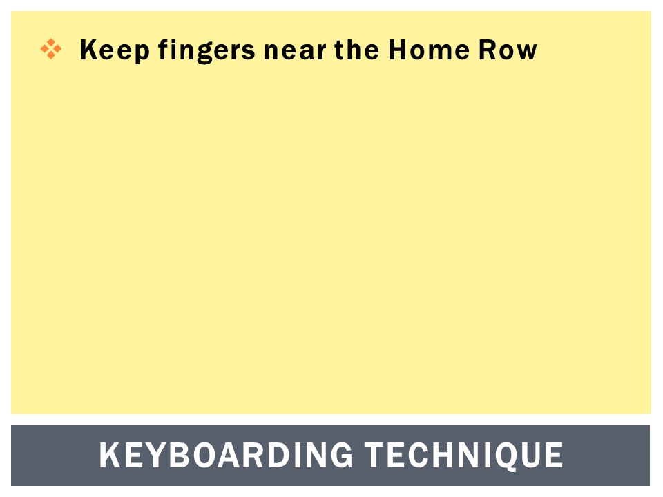  Keep fingers near the Home Row KEYBOARDING TECHNIQUE