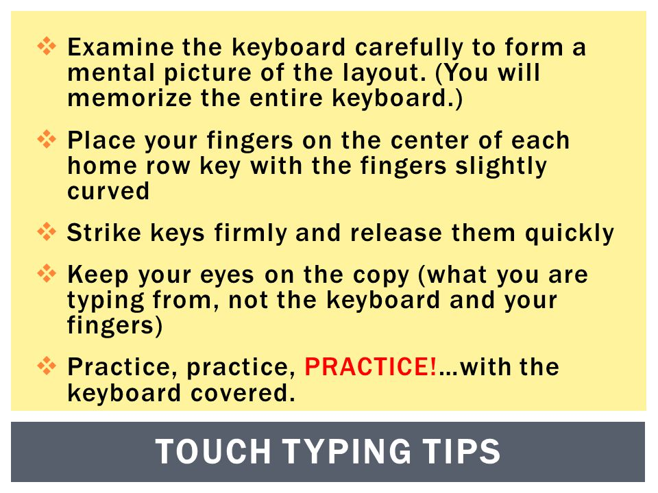  Examine the keyboard carefully to form a mental picture of the layout.