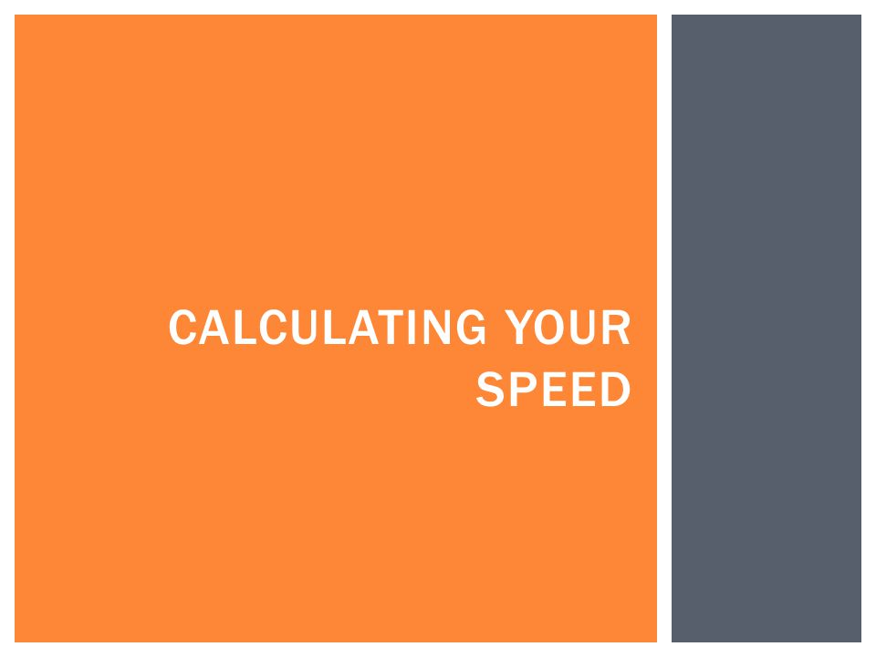 CALCULATING YOUR SPEED